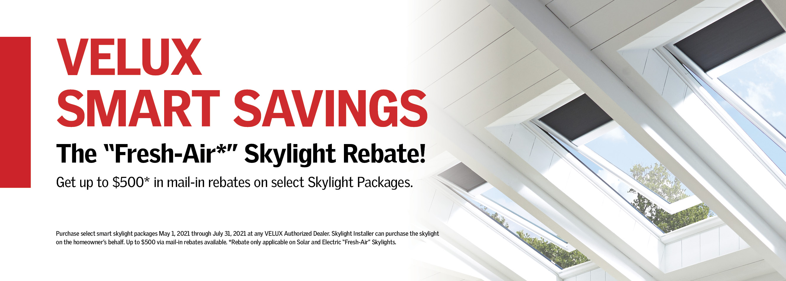 Get up to $500* in mail-in rebates on select Skylight Packages!